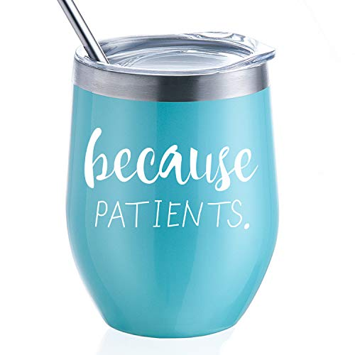 Because Patients   12oz Stainless Steel Wine Tumbler with Lid and Straw   Unique Gift Idea for Dentist, Hygienist, Doctor, Physician, Nurse - Perfect Birthday and Graduation Gifts for Men -