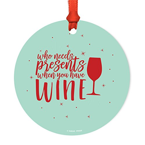 Andaz Press Funny Round Metal Christmas Ornament, Who Needs Presents When You Have Wine Glass Graphic, 1-Pack, Includes Ribbon and Gift Bag -
