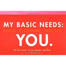 My Basic Needs: Food, Clothing, Shelter, You: 30 Love Notes to Use Anytime, Anywhere