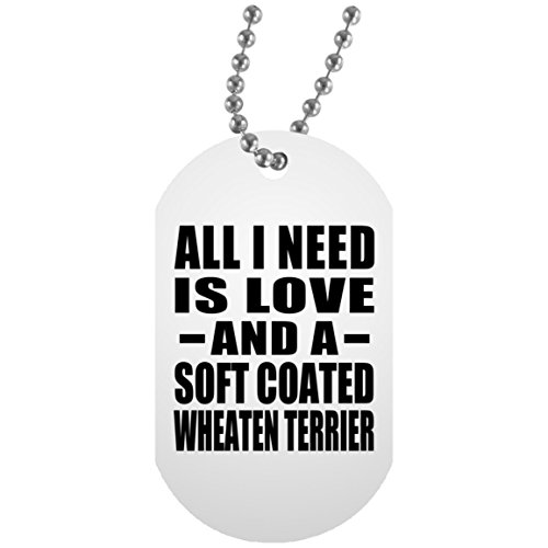 All I Need Is Love And A Soft Coated Wheaten Terrier - Military Dog Tag, Aluminum ID Tag - Jewelry Soft Coated Wheaten