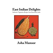 East Indian Delights: Authentic Vegetarian Recipes from Karnataka, India by Manoor, Asha (2013) Paperback