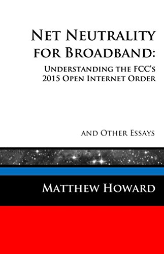 Thumbnail for Net Neutrality for Broadband: Understanding the FCC's 2015 Open Internet Order and Other Essays (Educational Series Book 3)