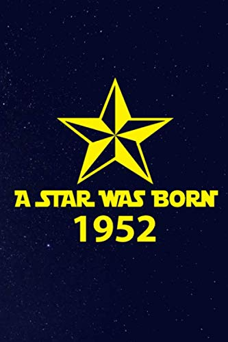 A star was born 1952: A perfect 67th birthday present for women and men. A 120 page lined notebook journal diary to make turning 67 years old fun and bring a smile.