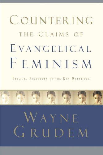 Countering the Claims of Evangelical Feminism: Biblical Responses to the Key Questions (John Piper Recovering Biblical Manhood And Womanhood)