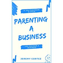 Parenting A Business: If You Can Raise A Child You Can Run A Business