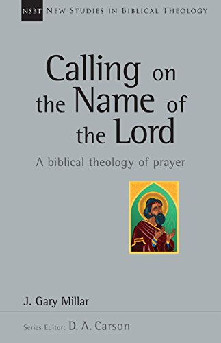 (Calling on the Name of the Lord: A Biblical Theology of Prayer (New studies in Biblical Theology, No. 38))