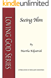 Seeing Him (Loving God Series Book 1)