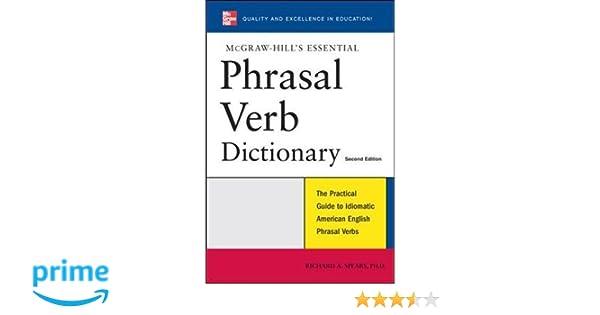 McGraw-Hill's Essential Phrasal Verbs Dictionary: Richard A