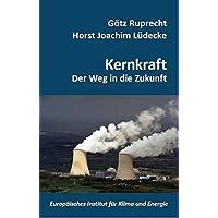 Kernenergie: Der Weg in die Zukunft (Schriftenreihe des Europäischen Instituts für Klima und Energie)