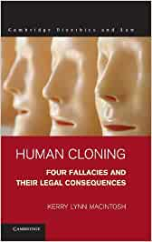Human Cloning: Four Fallacies and Their Legal Consequences (Cambridge Bioethics and Law)