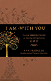 I Am with You: Daily Meditations on Knowing and Experiencing God