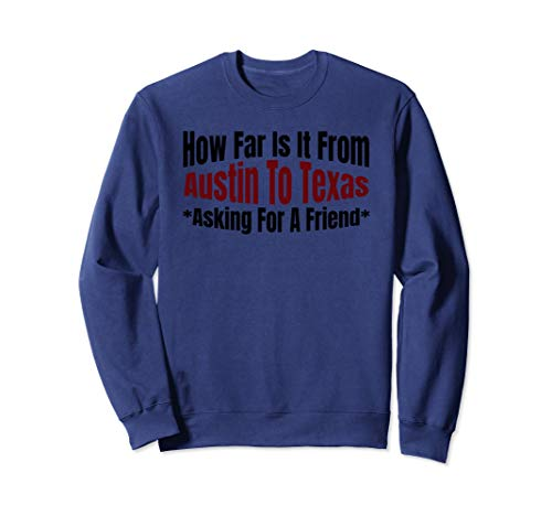 Funny Travel How Far Is It From Austin To Texas Sweatshirt