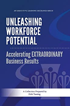 Unleashing Workforce Potential : Accelerating EXTRAORDINARY Business Results (Executive Learning Exchange Book 2) by [Tussing, Dirk]