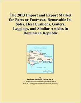 The 2013 Import and Export Market for Parts or Footwear, Removable In-Soles, Heel Cushions, Gaiters, Leggings, and Similar Articles in Dominican Republic