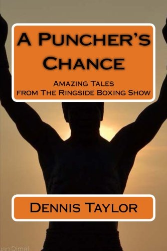 A Puncher's Chance: Amazing Tales from The Ringside Boxing Show