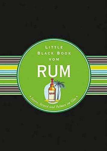 Das Little Black Book Vom Rum  Sonne Strand Und Palmen Im Glas  Little Black Books  Deutsche Ausgabe
