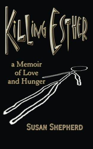 Killing Esther: A Memoir of Love and Hunger