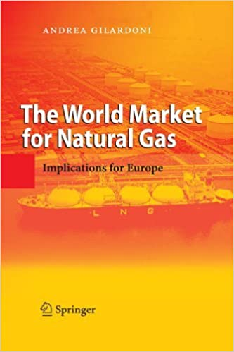 The World Market for Natural Gas: Implications for Europe by Andrea Gilardoni (2010-11-10)