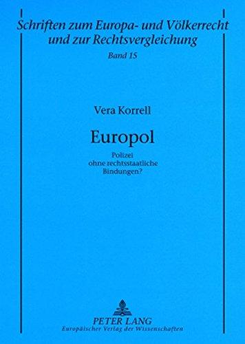 Download Europol: Polizei ohne rechtsstaatliche Bindungen? (Schriften zum Europa- und Völkerrecht und zur Rechtsvergleichung) (German Edition) PDF ePub book