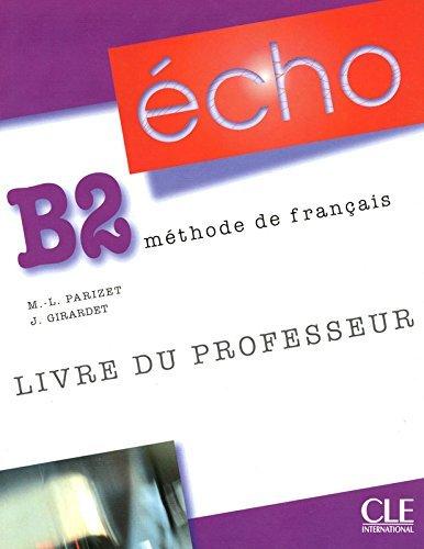 Echo (Nouvelle Version): Teachers Guide: Guide Pedagogique B2 by Marie-Louise Parizet (2010-04-24)
