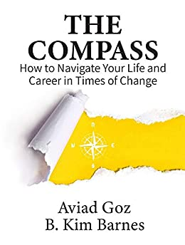 The Compass: How to Navigate Your Life and Career in Times of Change