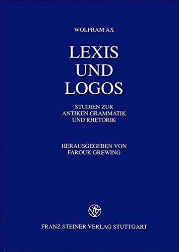 exis und Logos: Studien zur antiken Grammatik und Rhetorik (German Edition) by Wolfram Ax (2000-12-01)