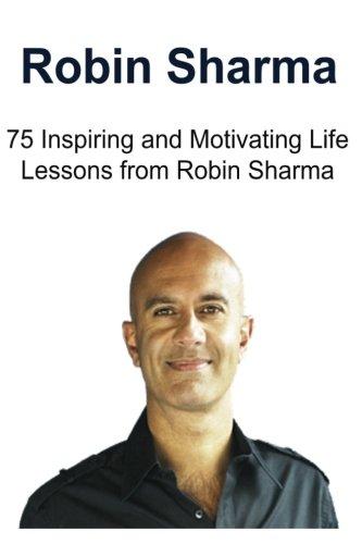 Robin Sharma: 75 Inspiring and Motivating Life Lessons from Robin Sharma: Robin Sharma, Robin Sharma Book, Robin Sharma Facts, Robin Sharma Lessons, Robin Sharma Words