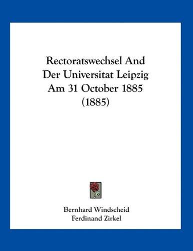 Read Online Rectoratswechsel And Der Universitat Leipzig Am 31 October 1885 (1885) (German Edition) pdf epub