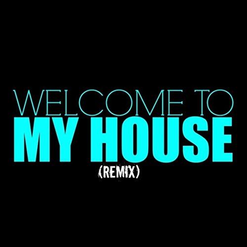 Welcome to my house remix by my house on amazon music for My house house music