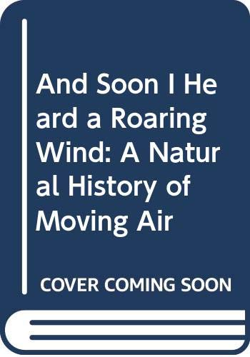 A Natural History of Moving Air And Soon I Heard a Roaring Wind