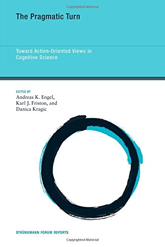 The Pragmatic Turn: Toward Action-Oriented Views in Cognitive Science (Strüngmann Forum Reports)