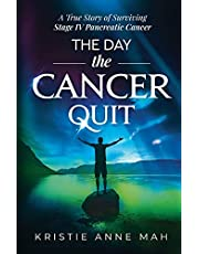 The Day the Cancer Quit: A True Story of Surviving Stage IV Pancreatic Cancer