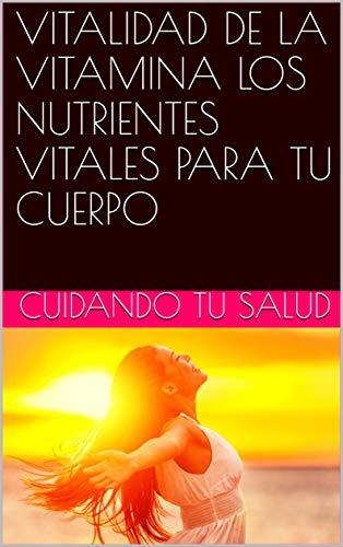 VITALIDAD DE LA VITAMINA LOS NUTRIENTES VITALES PARA TU CUERPO (Spanish Edition) by [