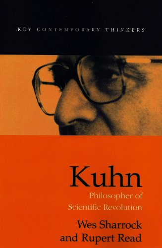 - Kuhn: Philosopher of Scientific Revolutions (Key Contemporary Thinkers)