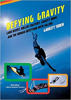 Descargar gratis Defying Gravity: Land Divers, Roller Coasters, Gravity Bums, And The Human Obsession With Falling Epub