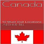 Canada: 10 Must Visit Locations | Arthur Bill