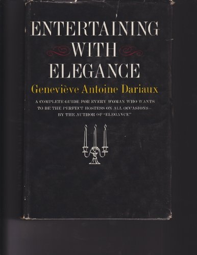 ENTERTAINING WITH ELEGANCE a Complete Guide for Every Woman Who Wants to be the Perfect Hostess on All Occassions (Genevieve Antoine Dariaux A Guide To Elegance)