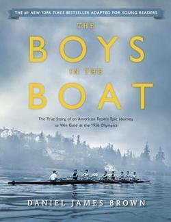 Daniel James Brown: The Boys in the Boat (Young Readers Adaptation) : The True Story of an American Team's Epic Journey to Win Gold at the 1936 Olympics (Hardcover); 2015 Edition