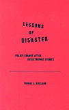 Lessons of Disaster: Policy Change after Catastrophic Events (American Governance and Public Policy series)