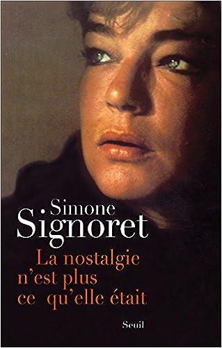 Simone Signoret - La Nostalgie n'est plus ce qu'elle était