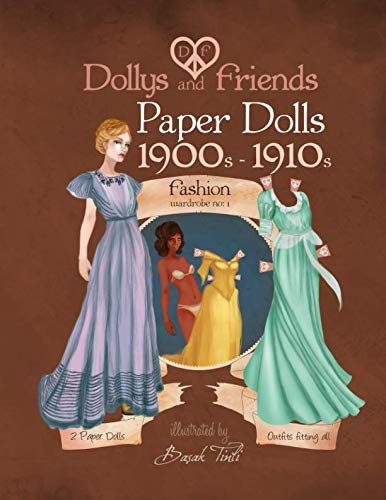 Dollys and Friends paper dolls: 1900s - 1910s Fashion  Wardrobe No: 1 (Volume 1)