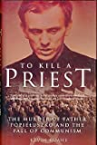 To Kill a Priest: The Murder of Father Popieluszko and the Fall of Communism by Kevin Ruane (2004-06-04)
