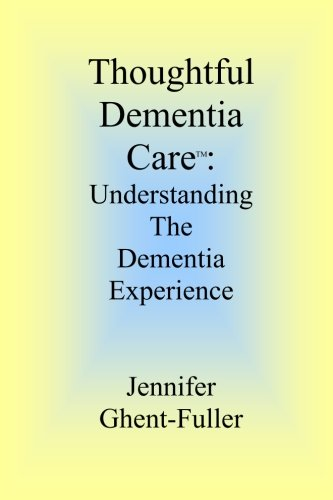 Thoughtful Dementia Care: Understanding the Dementia Experience