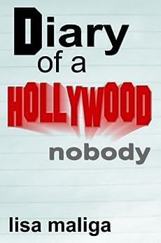 Diary of a Hollywood Nobody by [Maliga, Lisa]