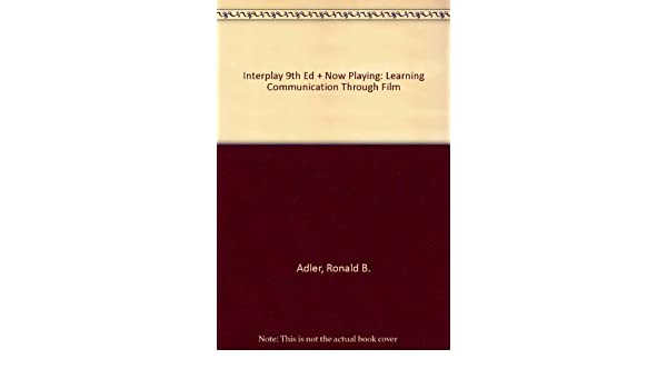 Amazon Interplay Ninth Edition And Now Playing Learning Communication Through Film 9780195224054 Ronald B Adler Lawrence Rosenfeld