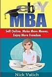 eBay MBA: Sell Online. Make More Money. Enjoy More Freedom.