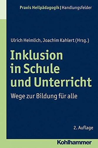 Inklusion in Schule und Unterricht: Wege zur Bildung für alle (Praxis Heilpädagogik - Handlungsfelder)