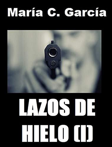 Lazos de hielo (1ª Parte) (Spanish Edition)