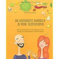 Ein illustriertes Handbuch zu mehr Selbstdisziplin: 50 Gewohnheiten für mehr Selbstkontrolle...