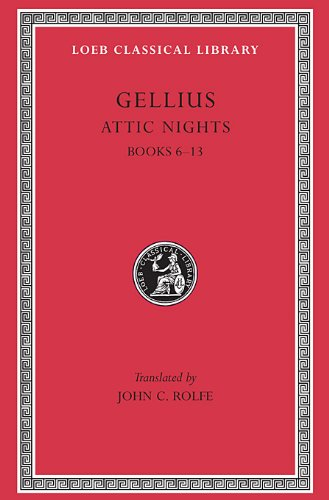 Aulus Gellius: Attic Nights, Volume II, Books 6-13 (Loeb Classical Library No. 200)
